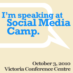 I'm speaking at Social Media Camp Victoria on October 3. Come heckle me!